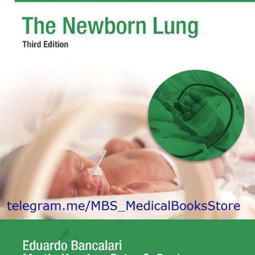 The Newborn Lung, Neonatology Questions and Controversies 3rd Edition. — 2019